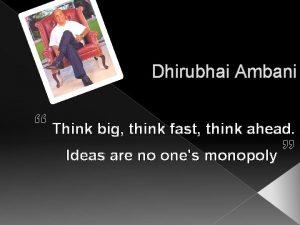 Dhirubhai Ambani Think big think fast think ahead