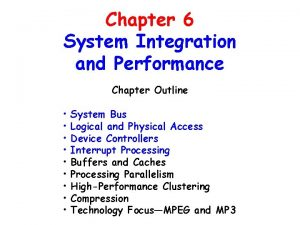 Chapter 6 System Integration and Performance Chapter Outline