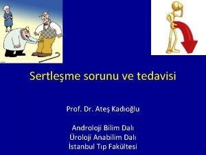 Sertleme sorunu ve tedavisi Prof Dr Ate Kadolu