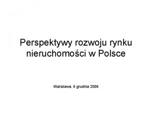 Perspektywy rozwoju rynku nieruchomoci w Polsce Warszawa 6