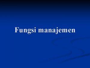Fungsi manajemen Fungsi manajemen pada organisasi n Yaitu