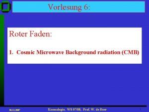 Vorlesung 6 Roter Faden 1 Cosmic Microwave Background