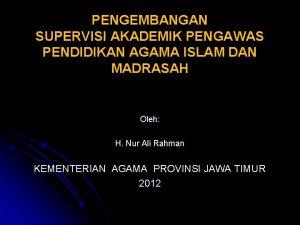 PENGEMBANGAN SUPERVISI AKADEMIK PENGAWAS PENDIDIKAN AGAMA ISLAM DAN