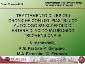 Roma 26 maggio 2011 MANAGEMENT MULTIDISCIPLINARE DELLE ULCERE