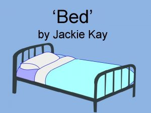 Bed by Jackie Kay Bed Summary Points Despite