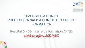 DIVERSIFICATION ET PROFESSIONNALISATION DE LOFFRE DE FORMATION Rsultat