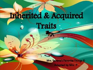 Inherited Acquired Traits Mrs Serenas Favorite Things Adapted