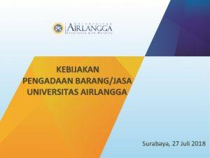 KEBIJAKAN PENGADAAN BARANGJASA UNIVERSITAS AIRLANGGA Surabaya 27 Juli