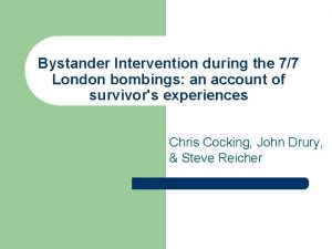 Bystander Intervention during the 77 London bombings an