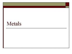 Metals Metal Reactivity o o o Metals display