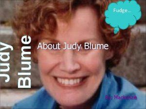 Judy Blume Fudge About Judy Blume By Mackenzie