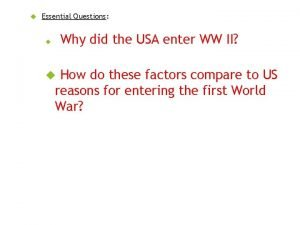 Essential Questions Questions Why did the USA enter
