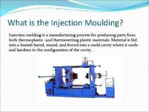 What is the Injection Moulding Injection molding is