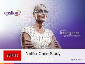 Netflix Case Study August 15 2013 Introductions Leah