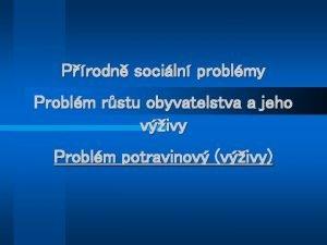 Prodn sociln problmy Problm rstu obyvatelstva a jeho