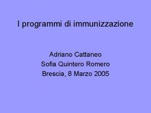 I programmi di immunizzazione Adriano Cattaneo Sofia Quintero