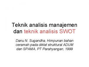 Teknik analisis manajemen dan teknik analisis SWOT Danu