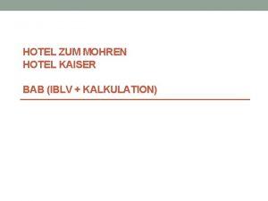 HOTEL ZUM MOHREN HOTEL KAISER BAB IBLV KALKULATION