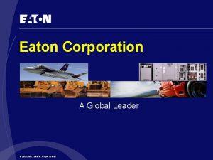 Eaton Corporation A Global Leader 2002 Eaton Corporation