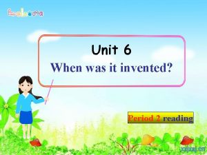 Unit 6 When was it invented Period 2