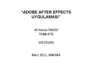 ADOBE AFTER EFFECTS UYGULAMASI Ali Hakan KSZ TOBBET