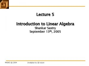 Lecture 5 Introduction to Linear Algebra Shankar Sastry
