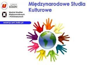 Dlaczego Midzynarodowe Studia Kulturowe Jaki charakter maj studia