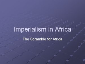 Imperialism in Africa The Scramble for Africa African