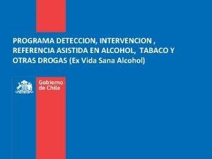 PROGRAMA DETECCION INTERVENCION REFERENCIA ASISTIDA EN ALCOHOL TABACO