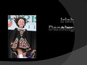 Irish Dancing By Taylor History of Irish Dance