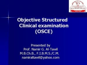 Objective Structured Clinical examination OSCE Presented by Prof