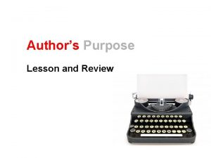 Authors Purpose Lesson and Review What is Authors