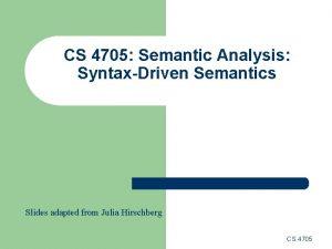 CS 4705 Semantic Analysis SyntaxDriven Semantics Slides adapted