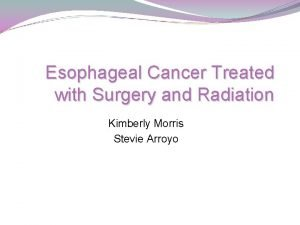 Esophageal Cancer Treated with Surgery and Radiation Kimberly