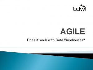 AGILE Does it work with Data Warehouses What