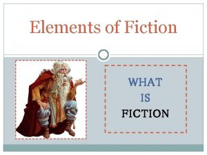Elements of Fiction WHAT IS FICTION Fiction make