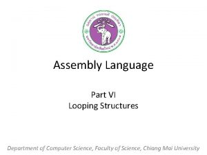 Assembly Language Part VI Looping Structures Department of