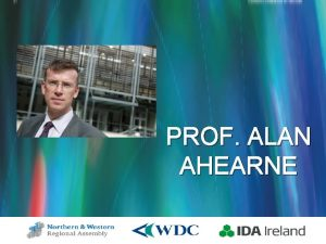 PROF ALAN AHEARNE Outlook for the Irish Economy