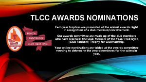 TLCC AWARDS NOMINATIONS Each year trophies are presented