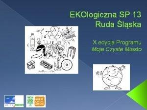 EKOlogiczna SP 13 Ruda lska X edycja Programu