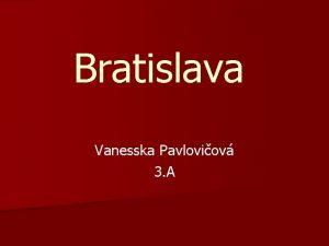 Bratislava Vanesska Pavloviov 3 A Bratislava je hlavn
