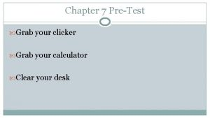 Chapter 7 PreTest Grab your clicker Grab your