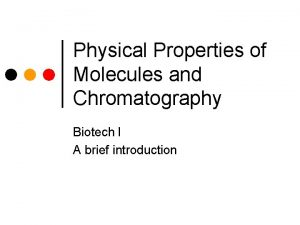 Physical Properties of Molecules and Chromatography Biotech I