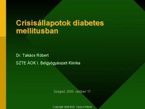 Crisisllapotok diabetes mellitusban Dr Takcs Rbert SZTE OK