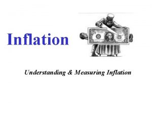 Inflation Understanding Measuring Inflation INFLATION Economic condition of