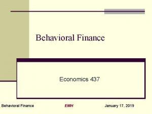 Behavioral Finance Economics 437 Behavioral Finance EMH January