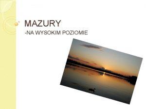 MAZURY NA WYSOKIM POZIOMIE TURYSTYKA Pojezierze Mazurskie zwane