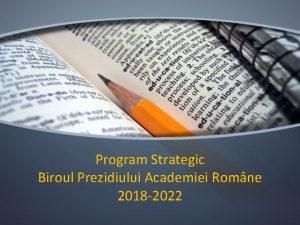Program Strategic Biroul Prezidiului Academiei Romne 2018 2022