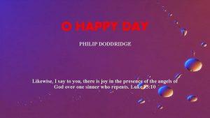 O HAPPY DAY PHILIP DODDRIDGE Likewise I say