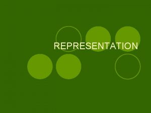 REPRESENTATION MEANING OF REPRESENTATION l Democracy has two